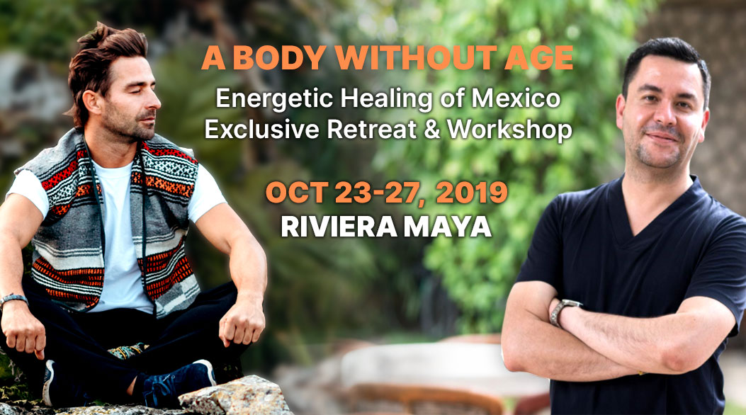 A Body Without Age: Energetic Healing of Mexico Exclusive Retreat & Workshop